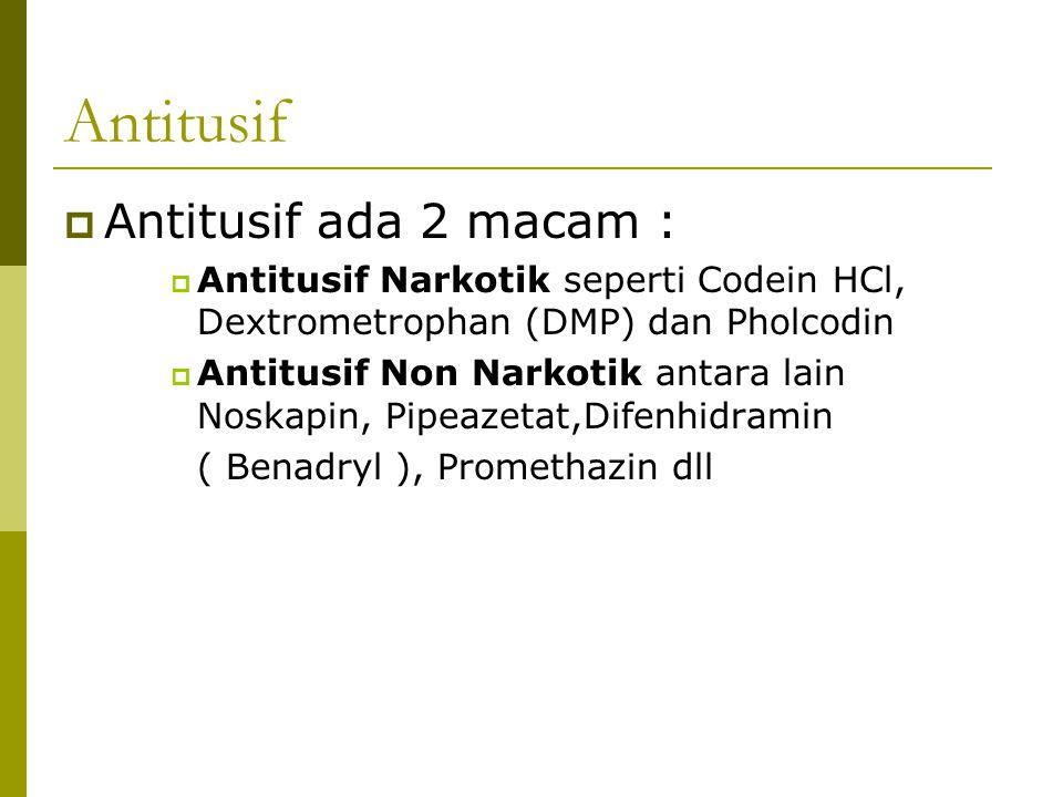 Antitusif  Antitusif ada 2 macam :  Antitusif Narkotik seperti Codein HCl, Dextrometrophan (DMP) dan Pholcodin  Antitusif Non Narkotik antara lain