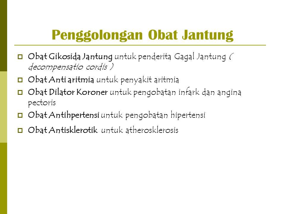 Penggolongan Obat Jantung  Obat Gikosida Jantung untuk penderita Gagal Jantung ( decompensatio cordis )  Obat Anti aritmia untuk penyakit aritmia 