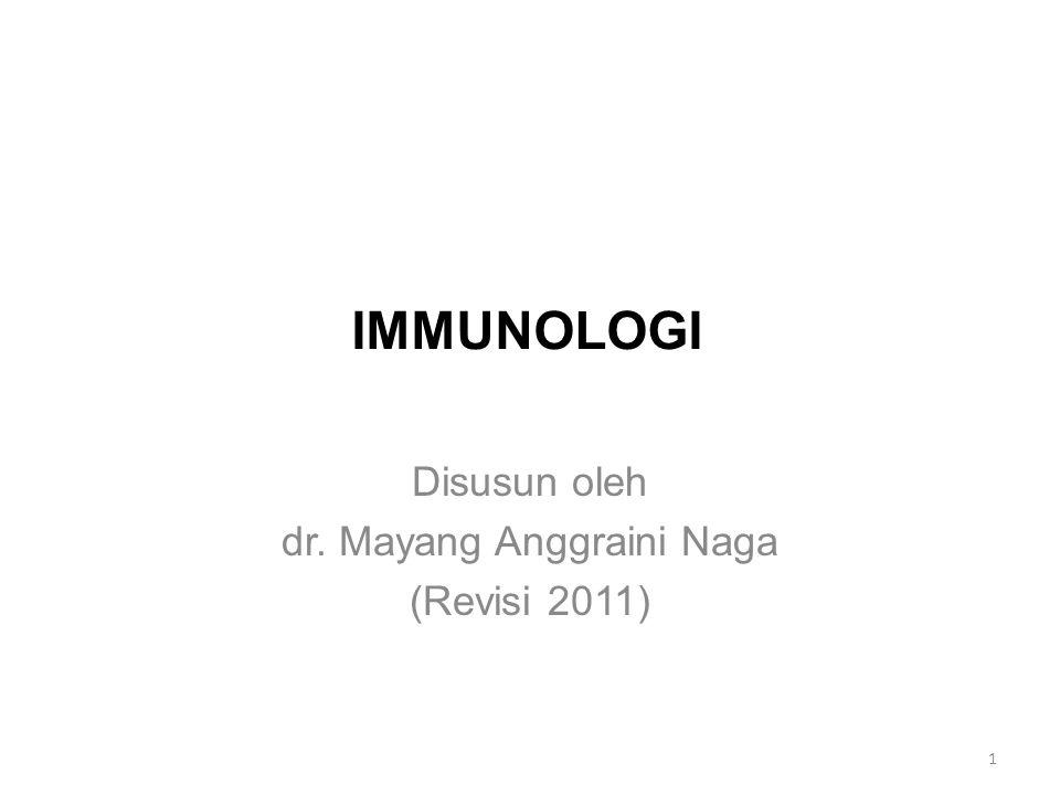 IMMUNOLOGI Disusun oleh dr. Mayang Anggraini Naga (Revisi 2011) 1