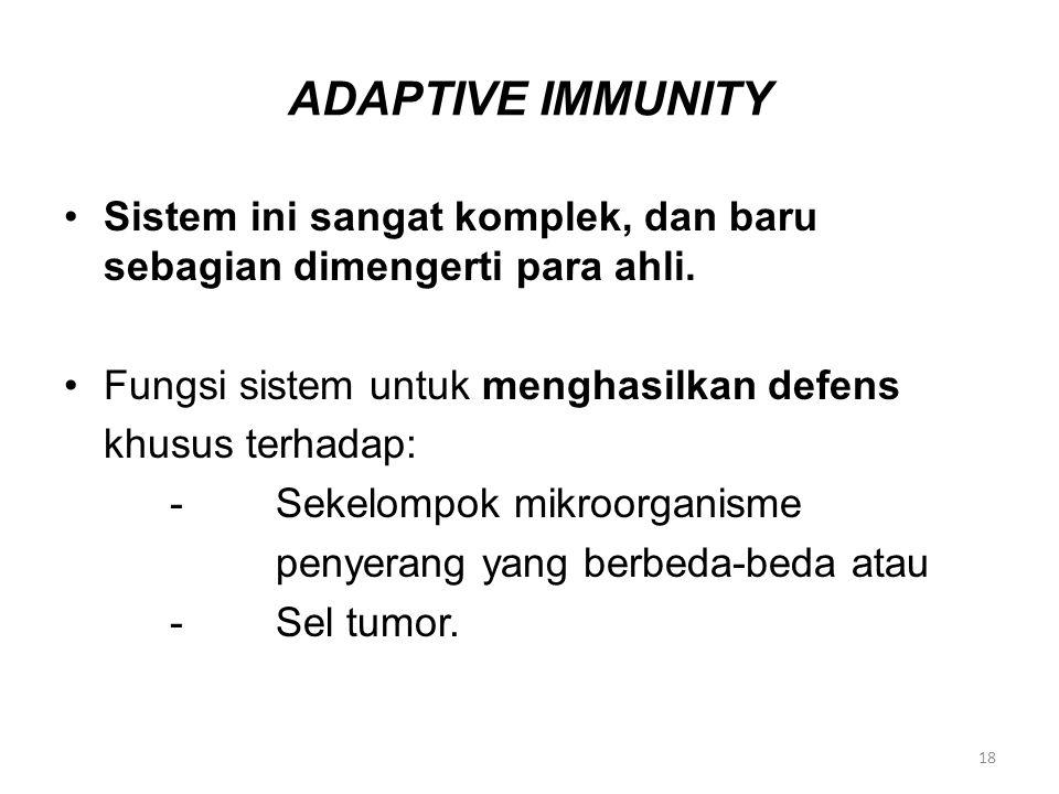 ADAPTIVE IMMUNITY Sistem ini sangat komplek, dan baru sebagian dimengerti para ahli.
