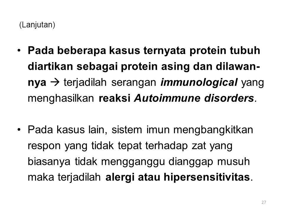 (Lanjutan) Pada beberapa kasus ternyata protein tubuh diartikan sebagai protein asing dan dilawan- nya  terjadilah serangan immunological yang menghasilkan reaksi Autoimmune disorders.