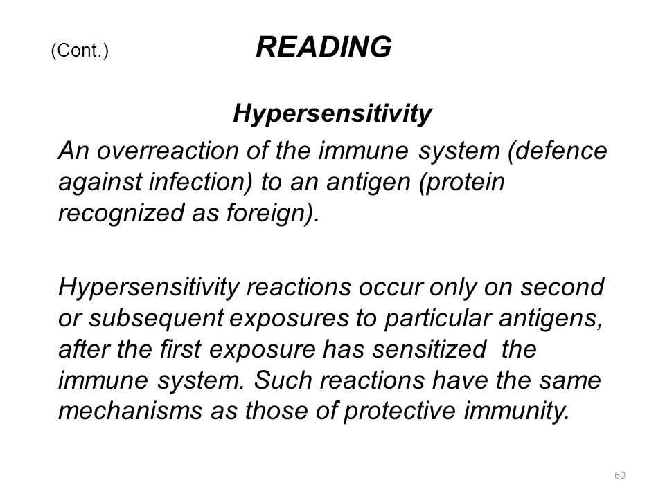 (Cont.) READING Hypersensitivity An overreaction of the immune system (defence against infection) to an antigen (protein recognized as foreign).