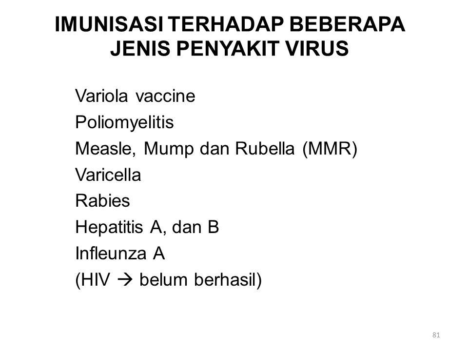 IMUNISASI TERHADAP BEBERAPA JENIS PENYAKIT VIRUS Variola vaccine Poliomyelitis Measle, Mump dan Rubella (MMR) Varicella Rabies Hepatitis A, dan B Infleunza A (HIV  belum berhasil) 81