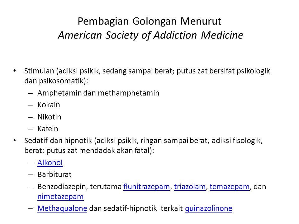 Pembagian Golongan Menurut American Society of Addiction Medicine Stimulan (adiksi psikik, sedang sampai berat; putus zat bersifat psikologik dan psik