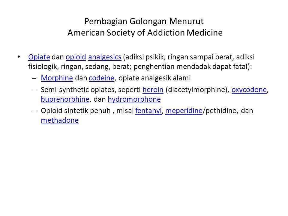 Pembagian Golongan Menurut American Society of Addiction Medicine Opiate dan opioid analgesics (adiksi psikik, ringan sampai berat, adiksi fisiologik,