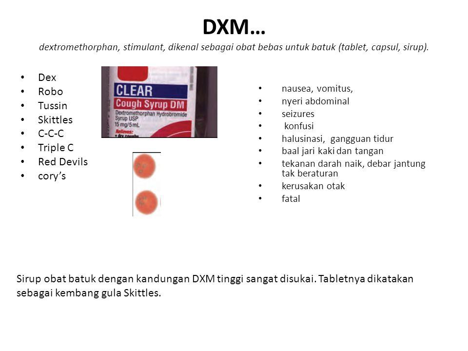 DXM… dextromethorphan, stimulant, dikenal sebagai obat bebas untuk batuk (tablet, capsul, sirup). Dex Robo Tussin Skittles C-C-C Triple C Red Devils c