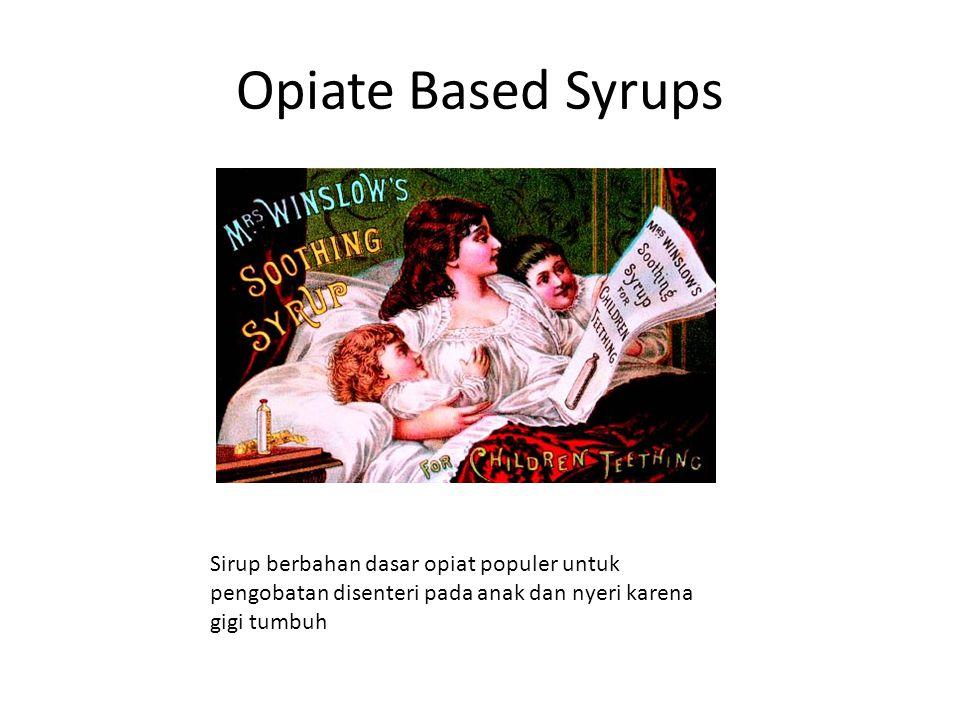 Opiate Based Syrups Sirup berbahan dasar opiat populer untuk pengobatan disenteri pada anak dan nyeri karena gigi tumbuh