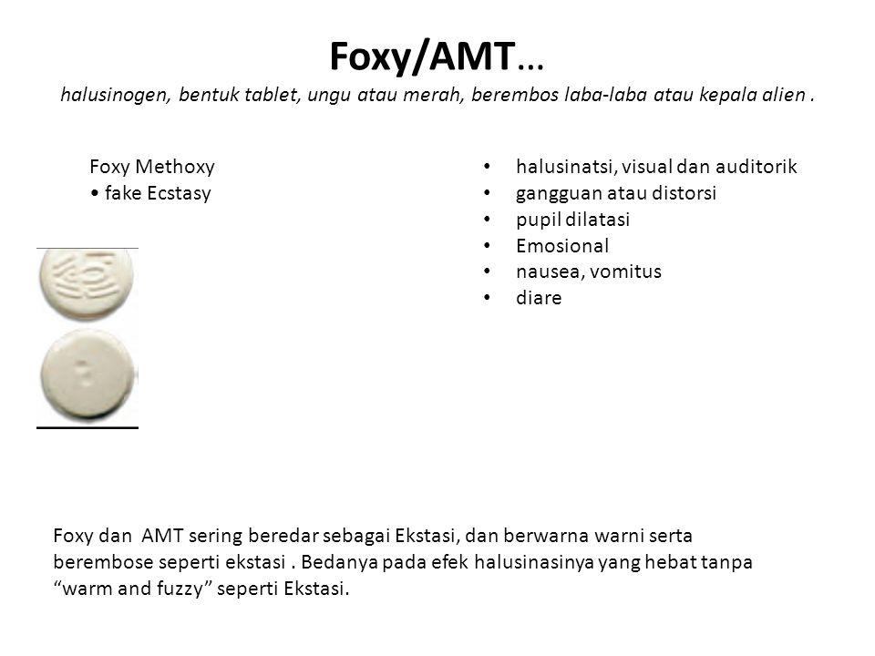 Foxy/AMT… halusinogen, bentuk tablet, ungu atau merah, berembos laba-laba atau kepala alien. Foxy Methoxy fake Ecstasy halusinatsi, visual dan auditor