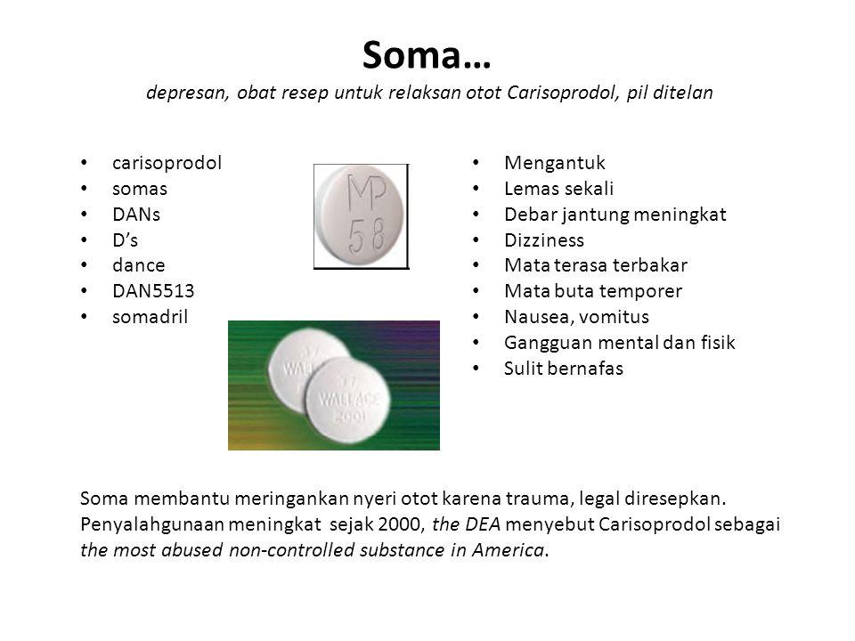 Soma… depresan, obat resep untuk relaksan otot Carisoprodol, pil ditelan carisoprodol somas DANs D's dance DAN5513 somadril Mengantuk Lemas sekali Deb