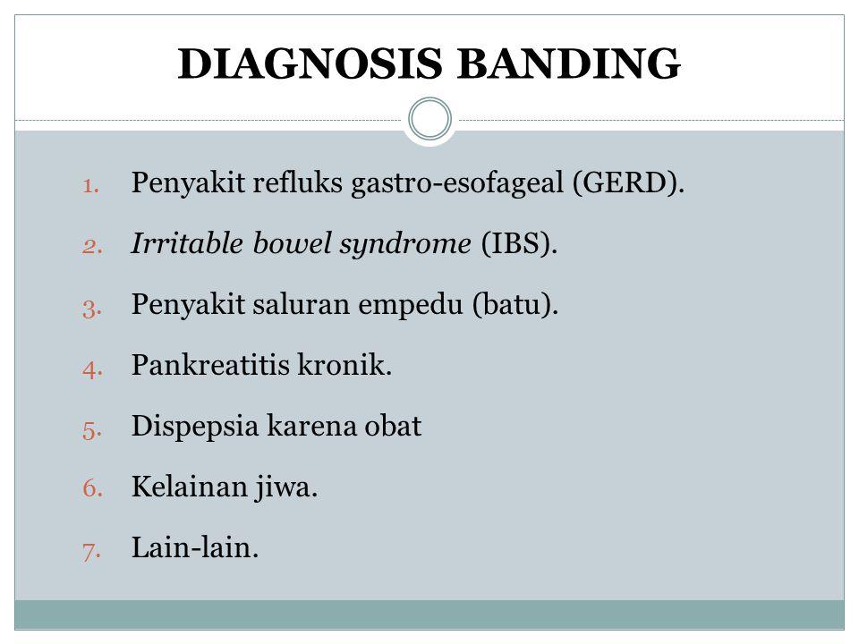 DIAGNOSIS BANDING 1. Penyakit refluks gastro-esofageal (GERD). 2. Irritable bowel syndrome (IBS). 3. Penyakit saluran empedu (batu). 4. Pankreatitis k