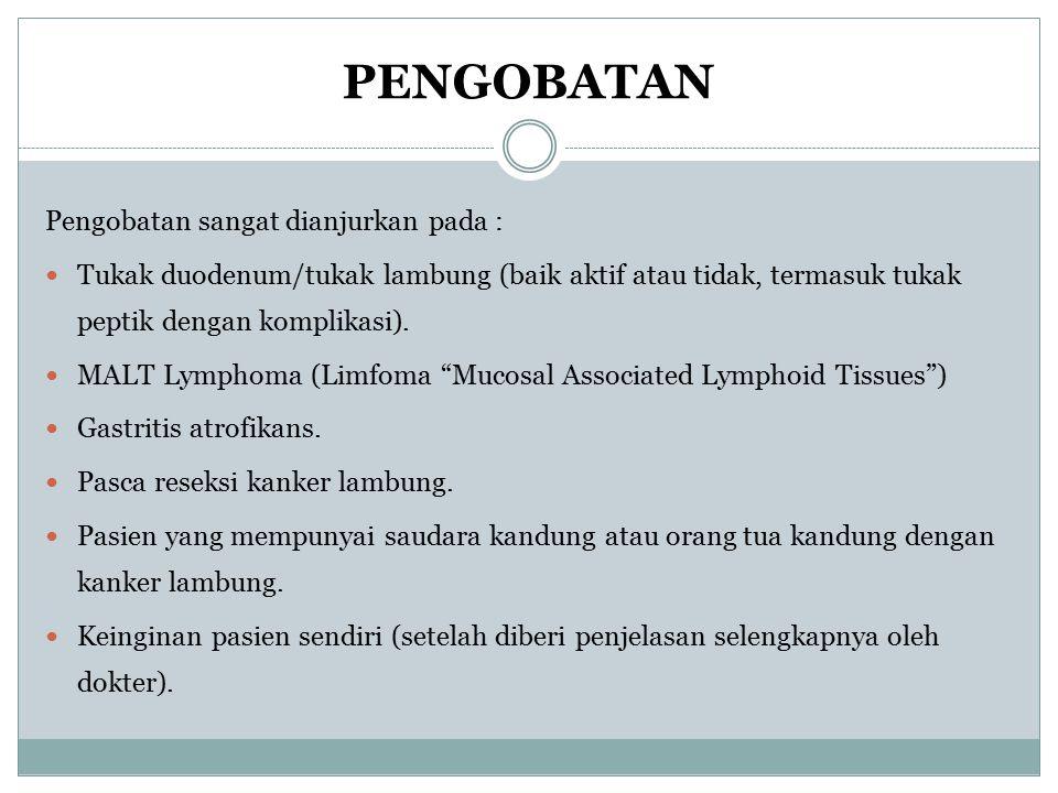 PENGOBATAN Pengobatan sangat dianjurkan pada : Tukak duodenum/tukak lambung (baik aktif atau tidak, termasuk tukak peptik dengan komplikasi). MALT Lym