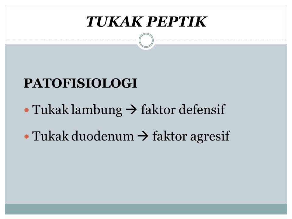 TUKAK PEPTIK PATOFISIOLOGI Tukak lambung  faktor defensif Tukak duodenum  faktor agresif