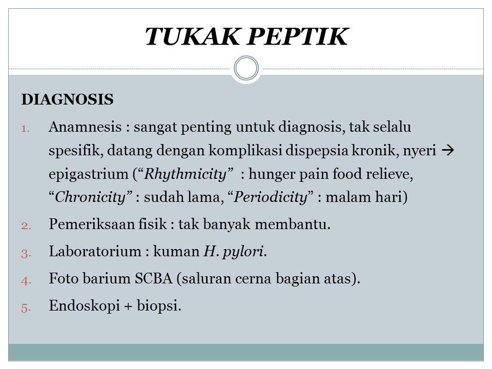 TUKAK PEPTIK DIAGNOSIS 1. Anamnesis : sangat penting untuk diagnosis, tak selalu spesifik, datang dengan komplikasi dispepsia kronik, nyeri  epigastr