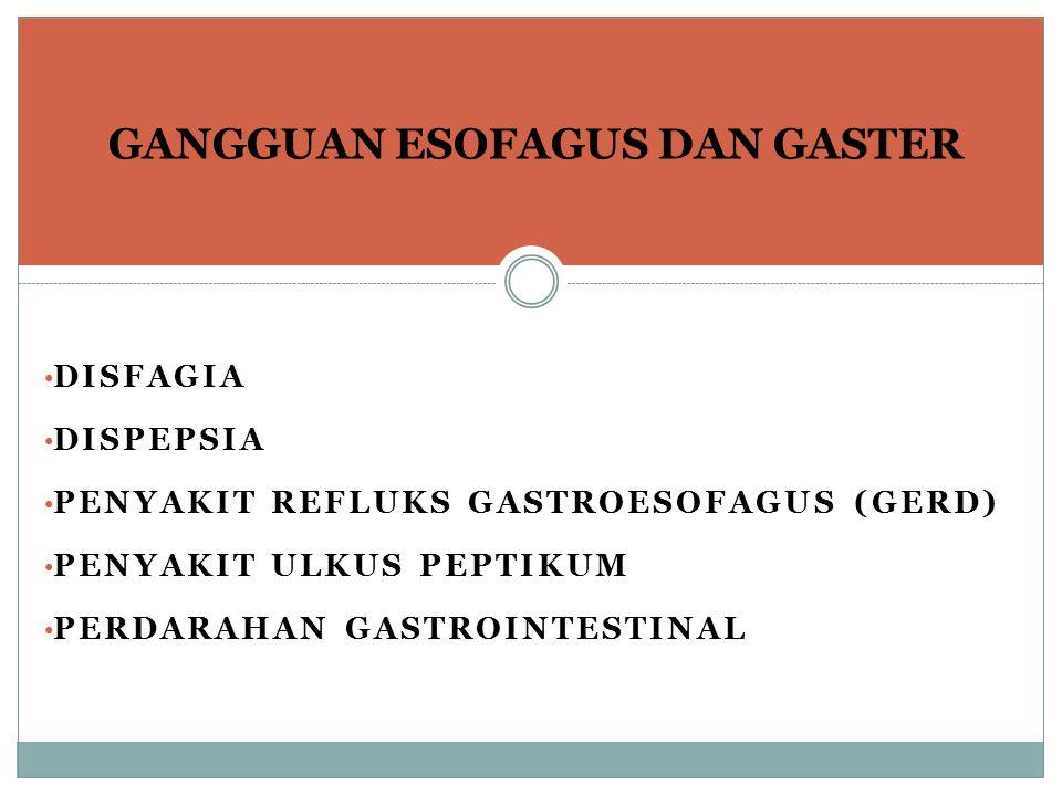 DISFAGIA DISPEPSIA PENYAKIT REFLUKS GASTROESOFAGUS (GERD) PENYAKIT ULKUS PEPTIKUM PERDARAHAN GASTROINTESTINAL GANGGUAN ESOFAGUS DAN GASTER