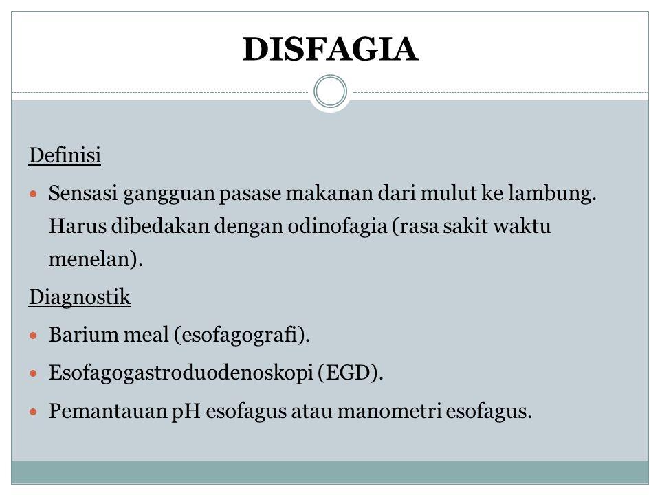 DISFAGIA Definisi Sensasi gangguan pasase makanan dari mulut ke lambung. Harus dibedakan dengan odinofagia (rasa sakit waktu menelan). Diagnostik Bari