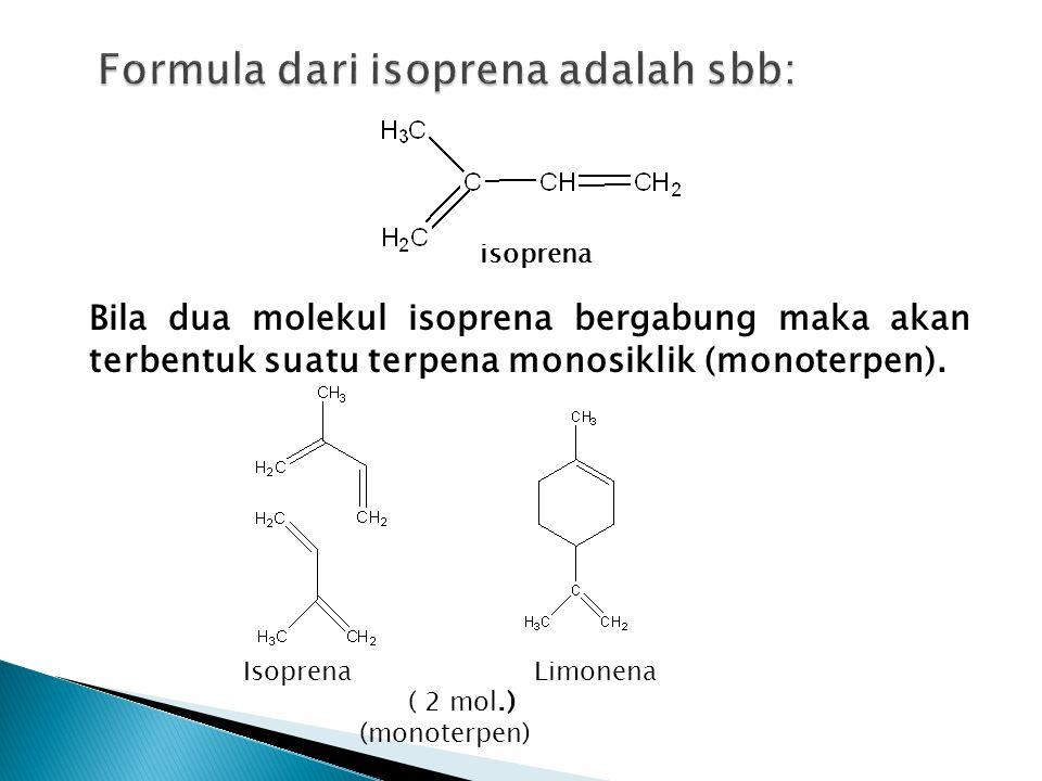 Bila dua molekul isoprena bergabung maka akan terbentuk suatu terpena monosiklik (monoterpen). isoprena Isoprena Limonena ( 2 mol.) (monoterpen)