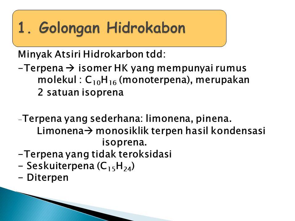 Minyak Atsiri Hidrokarbon tdd: -Terpena  isomer HK yang mempunyai rumus molekul : C 10 H 16 (monoterpena), merupakan 2 satuan isoprena - Terpena yang