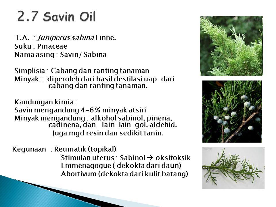 T.A. : Juniperus sabina Linne. Suku : Pinaceae Nama asing : Savin/ Sabina Simplisia : Cabang dan ranting tanaman Minyak : diperoleh dari hasil destila
