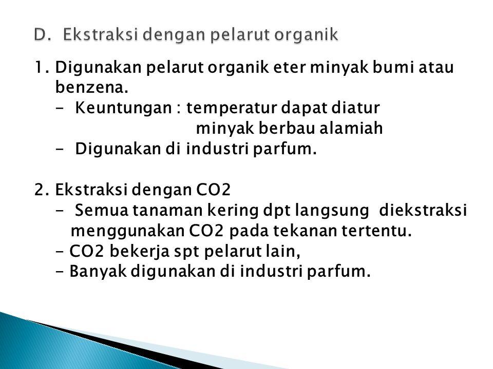 1. Digunakan pelarut organik eter minyak bumi atau benzena. - Keuntungan : temperatur dapat diatur minyak berbau alamiah - Digunakan di industri parfu