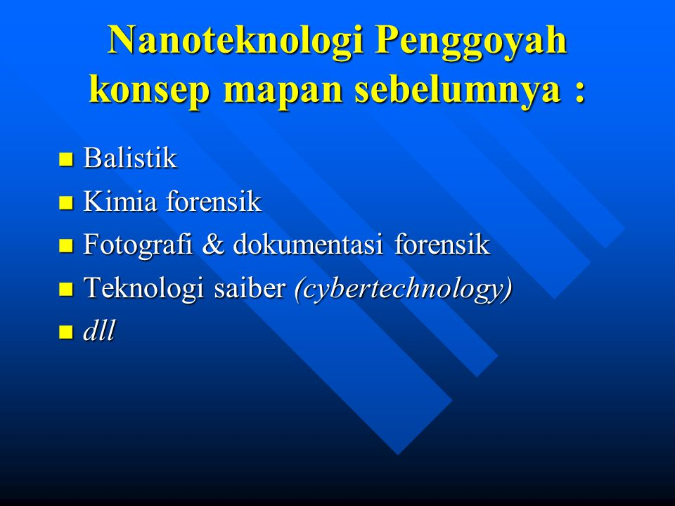 Nanoteknologi Penggoyah konsep mapan sebelumnya : n Balistik n Kimia forensik n Fotografi & dokumentasi forensik n Teknologi saiber (cybertechnology)