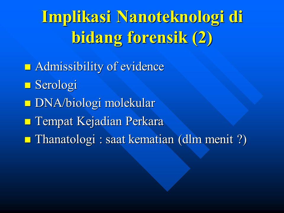 Implikasi Nanoteknologi di bidang forensik (2) n Admissibility of evidence n Serologi n DNA/biologi molekular n Tempat Kejadian Perkara n Thanatologi