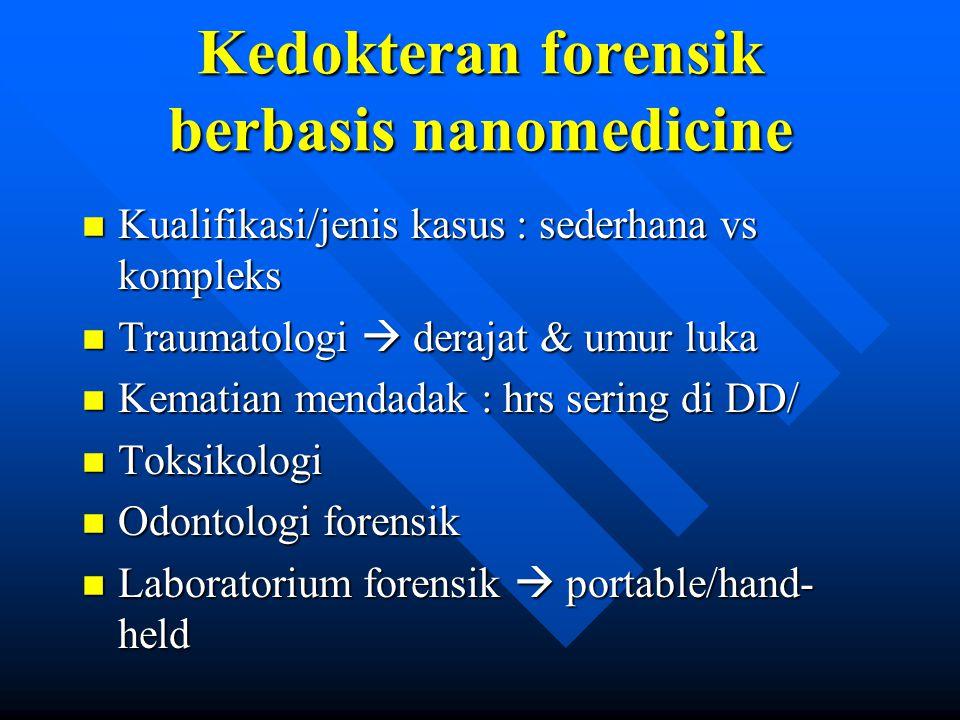 Kedokteran forensik berbasis nanomedicine n Kualifikasi/jenis kasus : sederhana vs kompleks n Traumatologi  derajat & umur luka n Kematian mendadak :