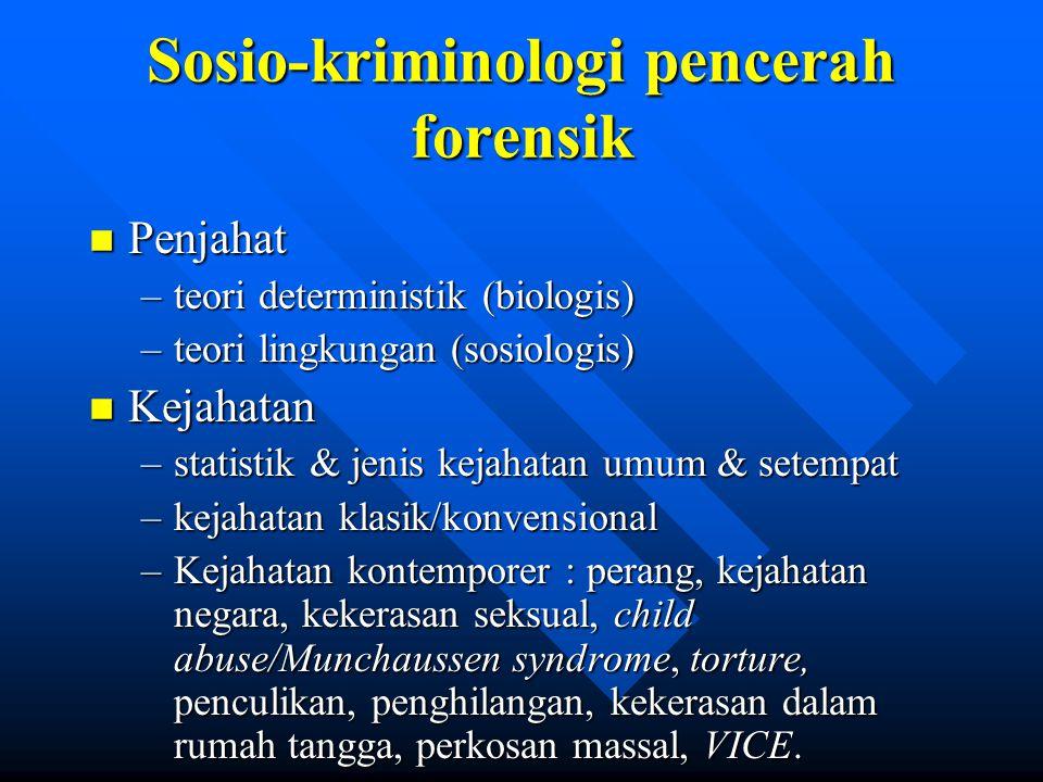 Sosio-kriminologi pencerah forensik n Penjahat –teori deterministik (biologis) –teori lingkungan (sosiologis) n Kejahatan –statistik & jenis kejahatan