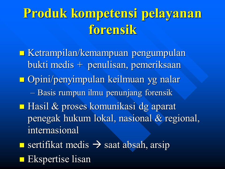 Produk kompetensi pelayanan forensik n Ketrampilan/kemampuan pengumpulan bukti medis + penulisan, pemeriksaan n Opini/penyimpulan keilmuan yg nalar –B