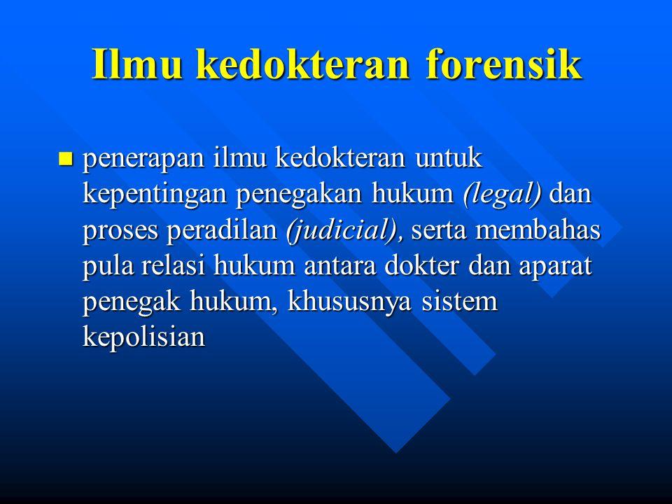 Ilmu kedokteran forensik n penerapan ilmu kedokteran untuk kepentingan penegakan hukum (legal) dan proses peradilan (judicial), serta membahas pula re