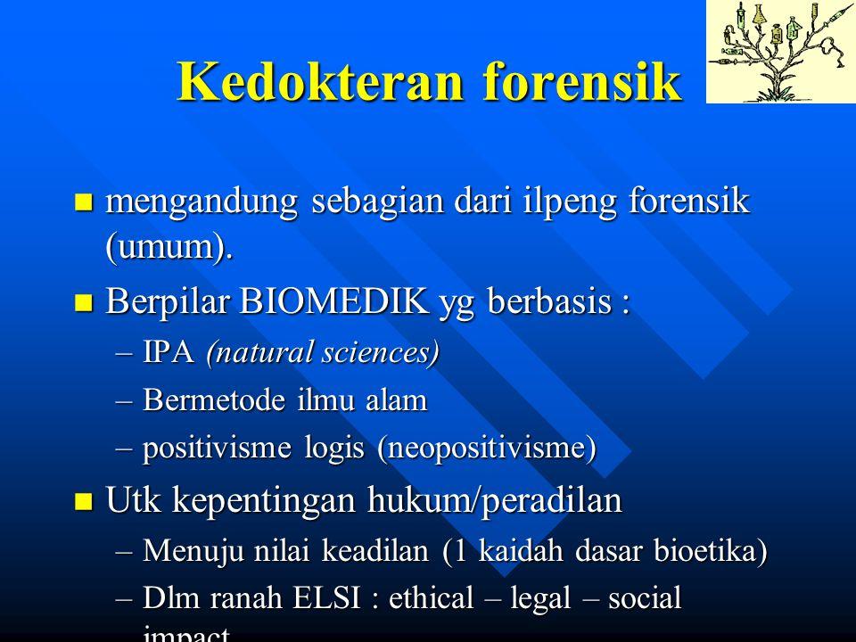 Kedokteran forensik n mengandung sebagian dari ilpeng forensik (umum). n Berpilar BIOMEDIK yg berbasis : –IPA (natural sciences) –Bermetode ilmu alam