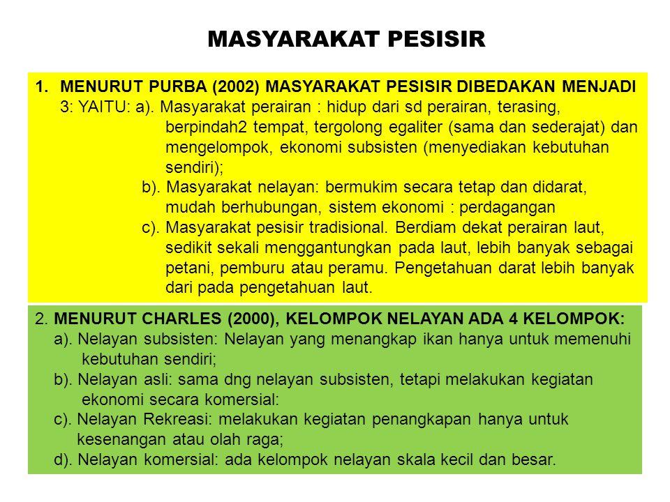 MASYARAKAT PESISIR 1.MENURUT PURBA (2002) MASYARAKAT PESISIR DIBEDAKAN MENJADI 3: YAITU: a). Masyarakat perairan : hidup dari sd perairan, terasing, b