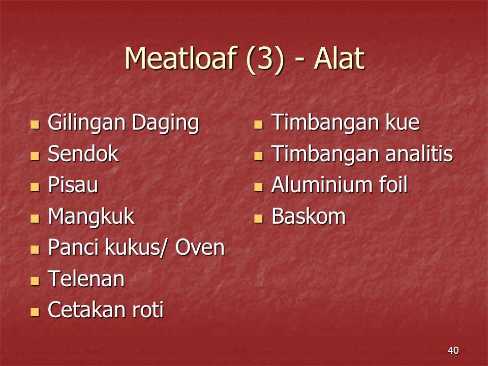 40 Meatloaf (3) - Alat Gilingan Daging Gilingan Daging Sendok Sendok Pisau Pisau Mangkuk Mangkuk Panci kukus/ Oven Panci kukus/ Oven Telenan Telenan C