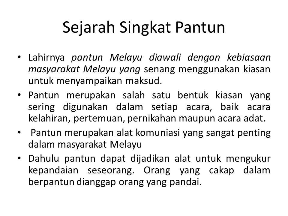 Sejarah Singkat Pantun Lahirnya pantun Melayu diawali dengan kebiasaan masyarakat Melayu yang senang menggunakan kiasan untuk menyampaikan maksud. Pan