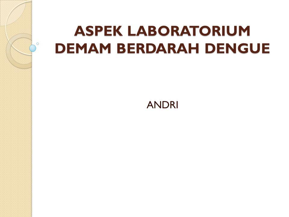 ASPEK LABORATORIUM DEMAM BERDARAH DENGUE ANDRI