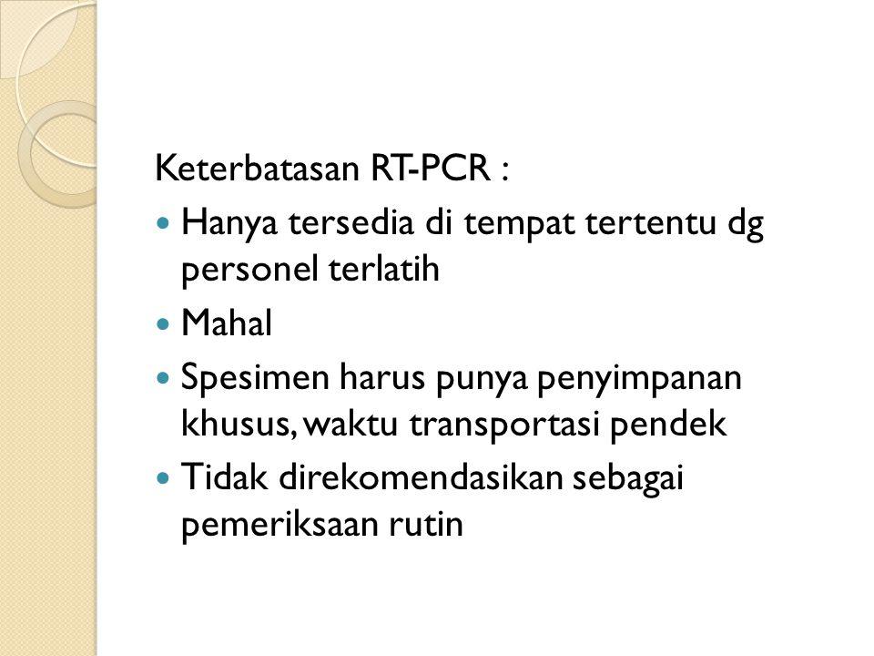 Keterbatasan RT-PCR : Hanya tersedia di tempat tertentu dg personel terlatih Mahal Spesimen harus punya penyimpanan khusus, waktu transportasi pendek Tidak direkomendasikan sebagai pemeriksaan rutin