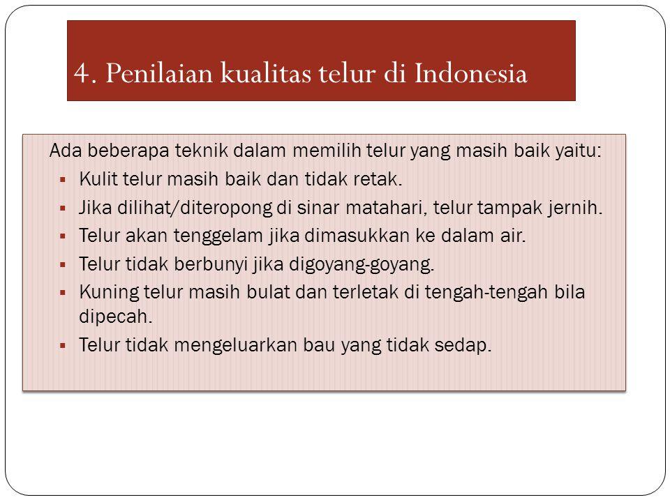 4. Penilaian kualitas telur di Indonesia Ada beberapa teknik dalam memilih telur yang masih baik yaitu:  Kulit telur masih baik dan tidak retak.  Ji