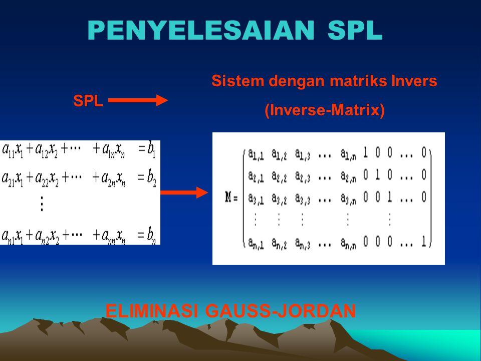 PENYELESAIAN SPL SPL Sistem dengan matriks Invers (Inverse-Matrix) ELIMINASI GAUSS-JORDAN