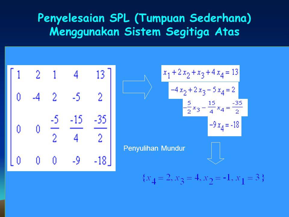 Penyelesaian SPL (Tumpuan Sederhana) Menggunakan Sistem Segitiga Atas SPL Penyulihan Mundur
