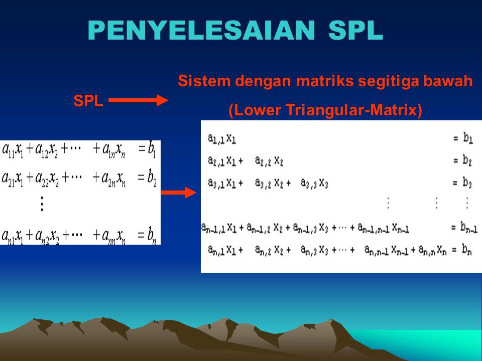 PENYELESAIAN SPL SPL Sistem dengan matriks segitiga bawah (Lower Triangular-Matrix)