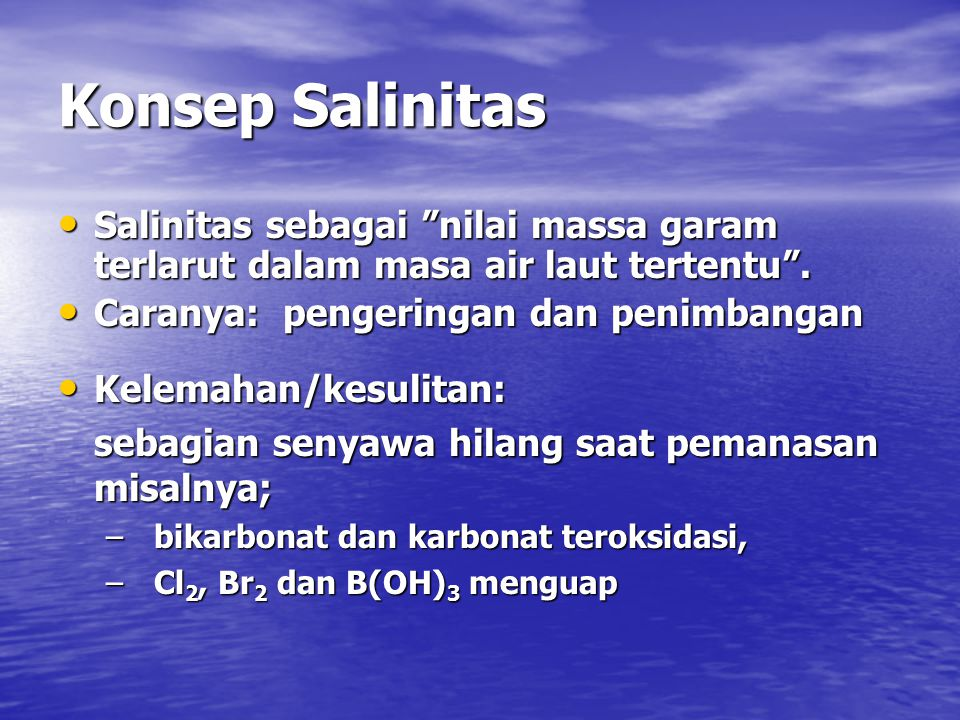 "Konsep Salinitas Salinitas sebagai ""nilai massa garam terlarut dalam masa air laut tertentu"". Salinitas sebagai ""nilai massa garam terlarut dalam masa"