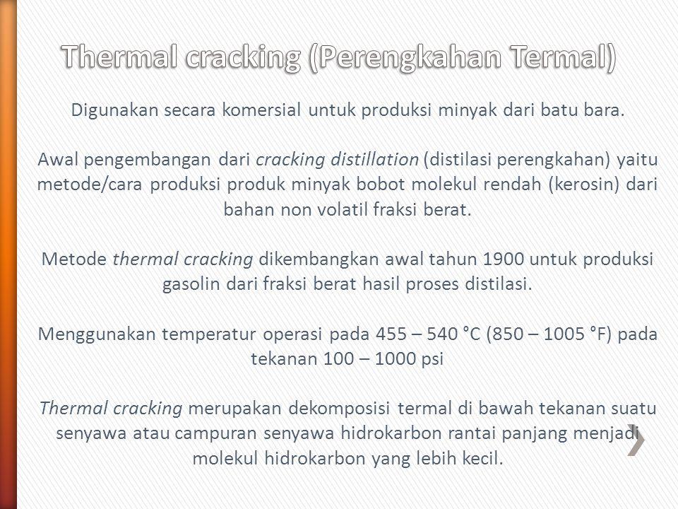 Digunakan secara komersial untuk produksi minyak dari batu bara. Awal pengembangan dari cracking distillation (distilasi perengkahan) yaitu metode/car