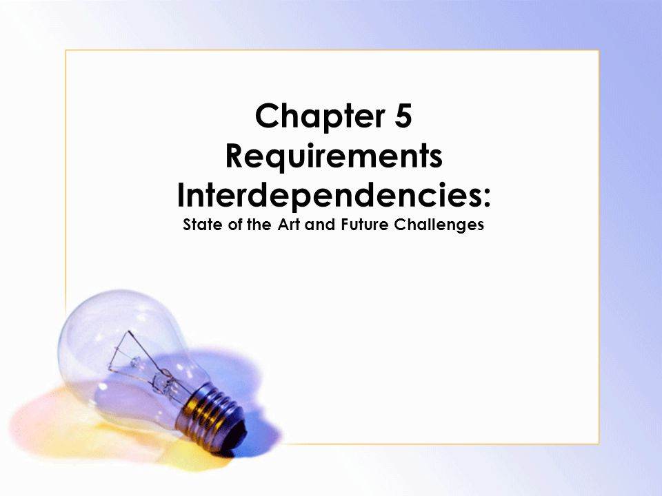 Chapter 5 Requirements Interdependencies: State of the Art and Future Challenges