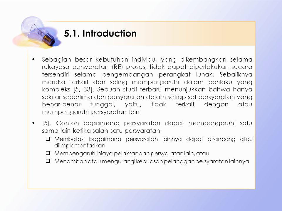 5.1. Introduction Sebagian besar kebutuhan individu, yang dikembangkan selama rekayasa persyaratan (RE) proses, tidak dapat diperlakukan secara tersen