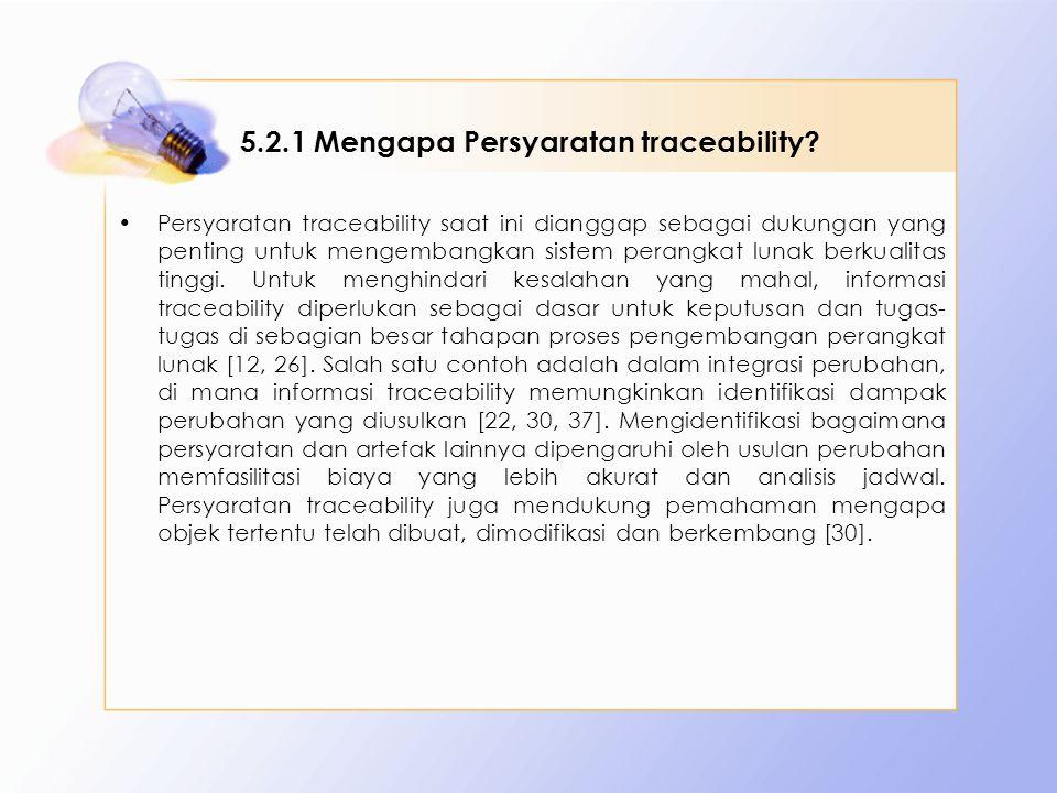 5.2.1 Mengapa Persyaratan traceability? Persyaratan traceability saat ini dianggap sebagai dukungan yang penting untuk mengembangkan sistem perangkat