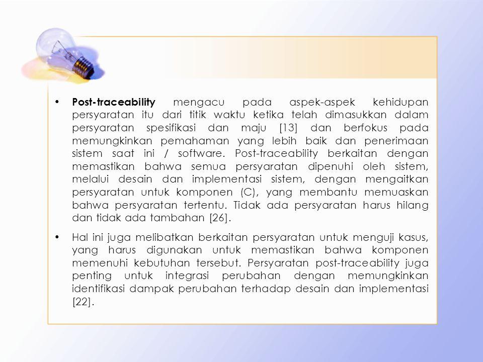 Post-traceability mengacu pada aspek-aspek kehidupan persyaratan itu dari titik waktu ketika telah dimasukkan dalam persyaratan spesifikasi dan maju [