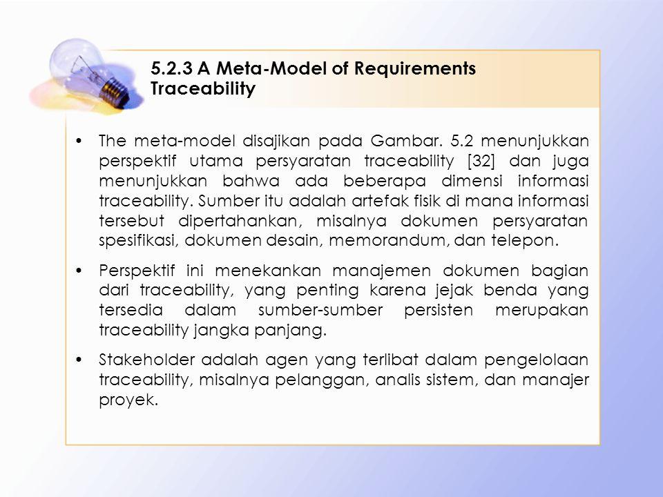 5.2.3 A Meta-Model of Requirements Traceability The meta-model disajikan pada Gambar. 5.2 menunjukkan perspektif utama persyaratan traceability [32] d