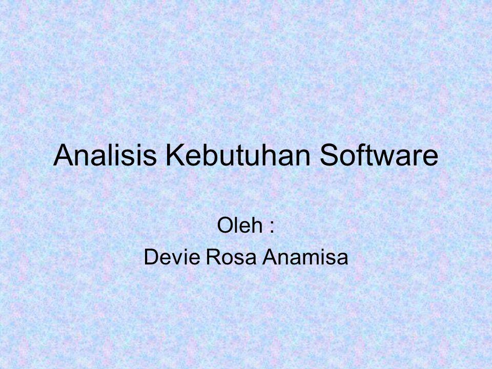 Analisis Kebutuhan Software Oleh : Devie Rosa Anamisa
