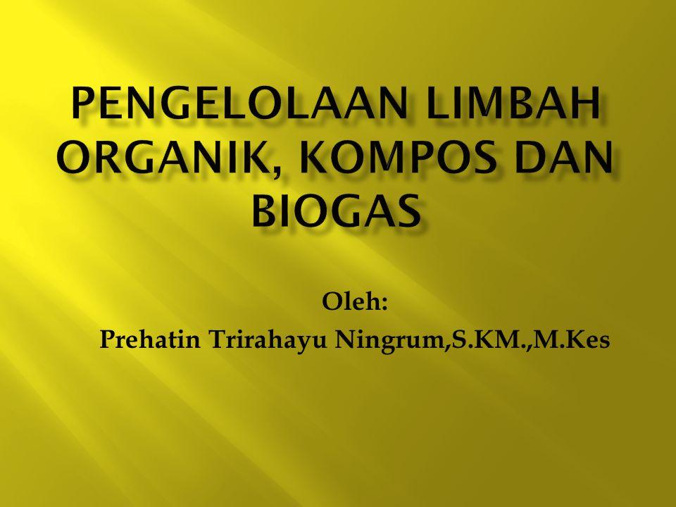  Limbah organik adalah limbah yang dapat diuraikan secara sempurna oleh proses biologi baik aerob atau anaerob.