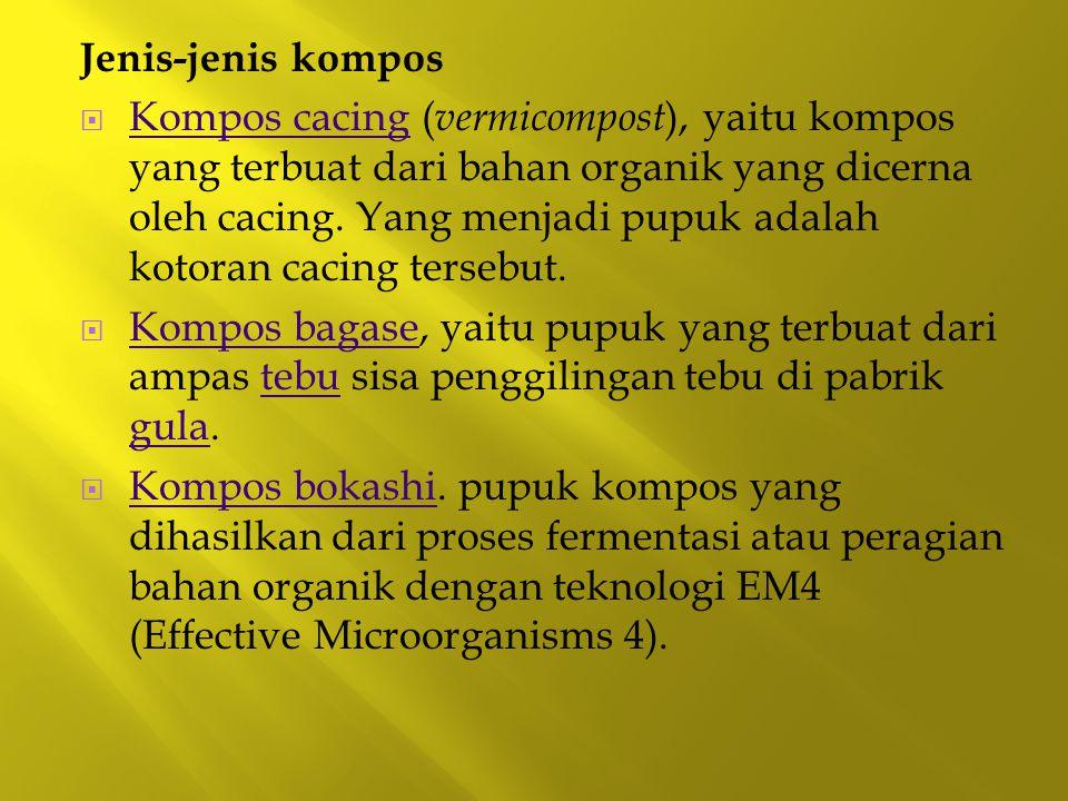 Jenis-jenis kompos  Kompos cacing ( vermicompost ), yaitu kompos yang terbuat dari bahan organik yang dicerna oleh cacing. Yang menjadi pupuk adalah