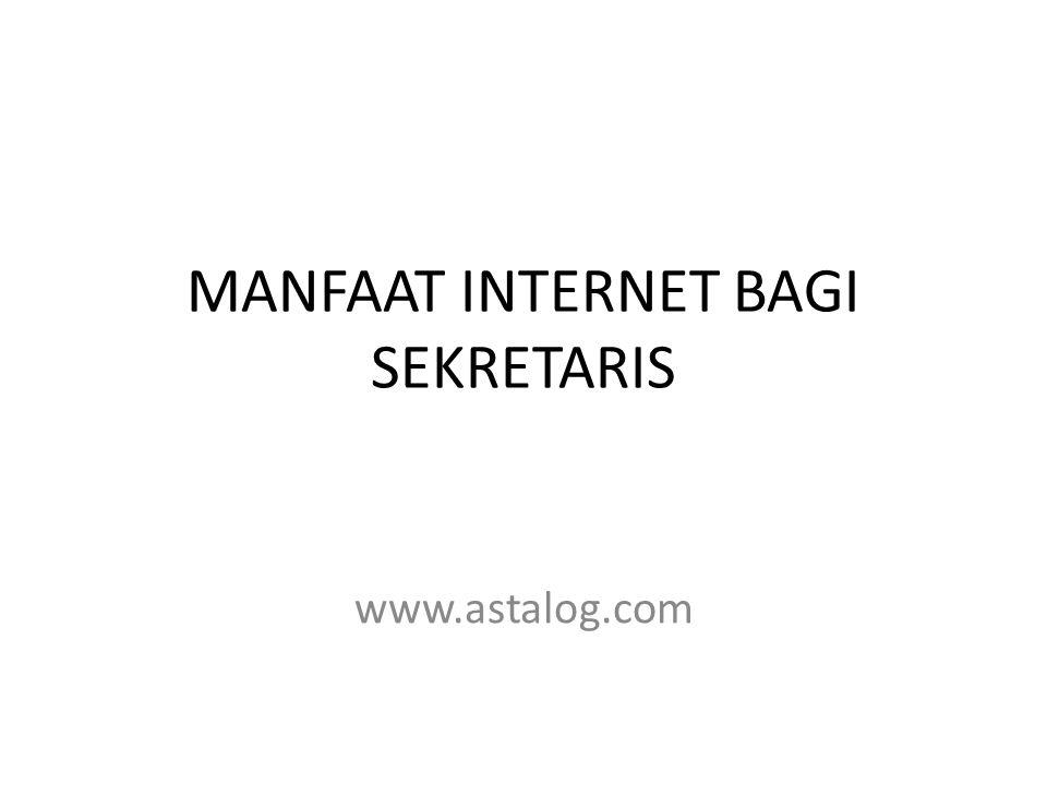 MANFAAT INTERNET BAGI SEKRETARIS www.astalog.com